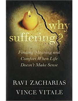 Why Suffering?: Finding Meaning And Comfort When Life Doesn't Make Sense by Ravi Zacharias