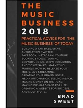 The Music Business 2018: Practical Advice For The Music Business Of Today by Amazon