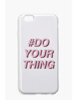 Do Your Thing Phone Case  Iphone 6s by Boohoo