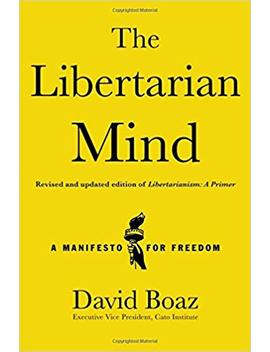 The Libertarian Mind: A Manifesto For Freedom by David Boaz