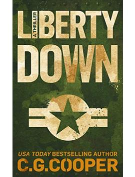 Liberty Down (Corps Justice Book 13) by C. G. Cooper