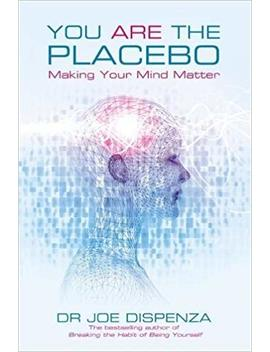 You Are The Placebo: Making Your Mind Matter by Amazon