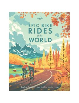 Lonely Planet: Epic Bike Rides Of The World   Hardcover by Lonely Planet