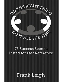 Do The Right Thing, Do It All The Time: 75 Success Secrets Listed For Fast Reference by Amazon