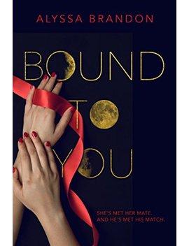 Bound To You by Alyssa Brandon