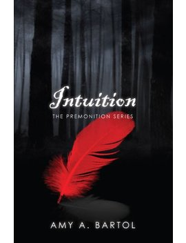 Intuition (The Premonition Series Book 2) by Amy A. Bartol