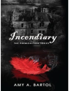 Incendiary (The Premonition Series Book 4) by Amy A. Bartol