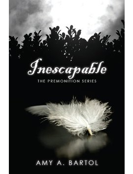Inescapable (The Premonition Series Book 1) by Amy A Bartol