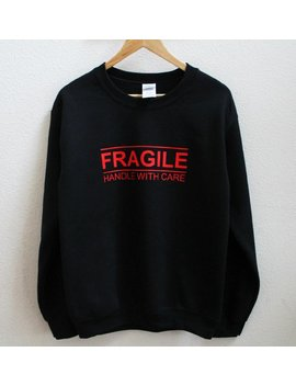 Fragile Handle With Care Sweatshirt by Etsy