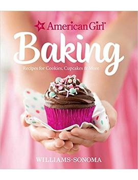 American Girl Baking: Recipes For Cookies, Cupcakes & More by Williams Sonoma