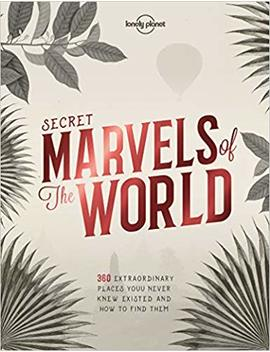 Secret Marvels Of The World: 360 Extraordinary Places You Never Knew Existed And Where To Find Them (Lonely Planet) by Lonely Planet