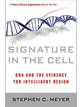 Signature In The Cell: Dna And The Evidence For Intelligent Design by Stephen C. Meyer