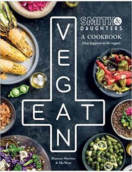 Smith & Daughters: A Cookbook (That Happens To Be Vegan) by Shannon Martinez
