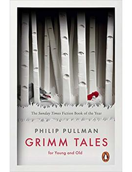 Grimm Tales: For Young And Old (Penguin Classics) by Philip Pullman