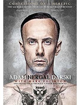 Confessions Of A Heretic: The Sacred And The Profane: Behemoth And Beyond by Adam Nergal Darski