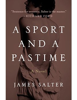 A Sport And A Pastime: A Novel: Open Road by James Salter
