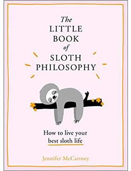 The Little Book Of Sloth Philosophy by Jennifer Mc Cartney