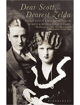 Dear Scott, Dearest Zelda : The Love Letters Of F.Scott And Zelda Fitzgerald by F.Scott Fitzgerald