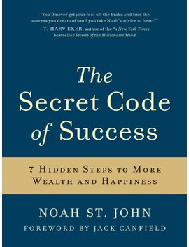 The Secret Code Of Success: 7 Hidden Steps To More Wealth And Happiness by Noah St. John