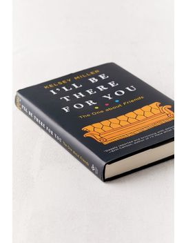 I'll Be There For You: The One About Friends By Kelsey Miller by Urban Outfitters