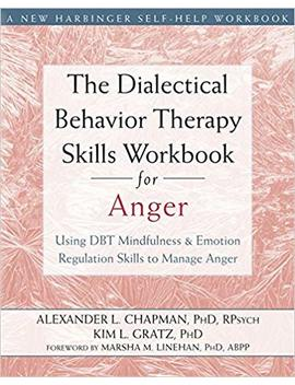 The Dialectical Behavior Therapy Skills Workbook For Anger: Using Dbt Mindfulness And Emotion Regulation Skills To Manage Anger (New Harbinger Self Help Workbooks) by Amazon