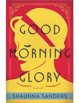 Good Morning Glory by Shaunna Sanders