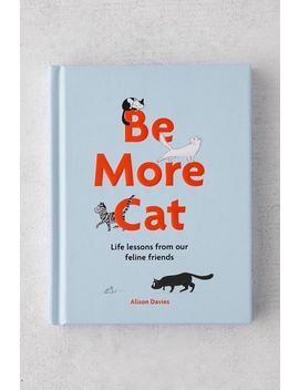 Be More Cat: Life Lessons From Our Feline Friends By Alison Davies by Urban Outfitters