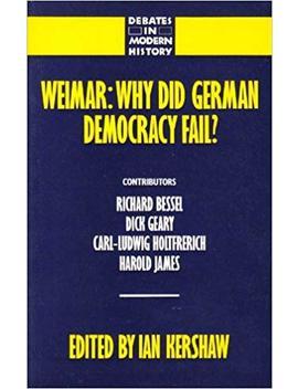 Weimar: Why Did German Democracy Fail? (Debates In Modern History) by Amazon