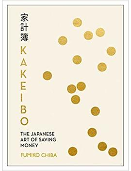 Kakeibo: The Japanese Art Of Saving Money by Fumiko Chiba