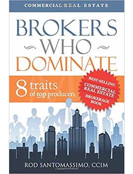 Brokers Who Dominate 8 Traits Of Top Producers By Rod Santomassimo (2011) Hardcover by Rod Santomassimo