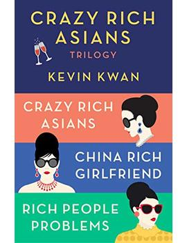 The Crazy Rich Asians Trilogy Box Set: Crazy Rich Asians; China Rich Girlfriend; Rich People Problems by Kevin Kwan