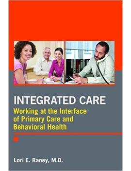 Integrated Care: Working At The Interface Of Primary And Behavioral Health Care by Amazon