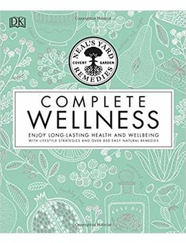 Neal's Yard Remedies Complete Wellness: Enjoy Long Lasting Health And Wellbeing With Over 800 Natural Remedies by Amazon