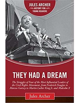 They Had A Dream: The Struggles Of Four Of The Most Influential Leaders Of The Civil Rights Movement, From Frederick Douglass To Marcus Garvey To ... X (Jules Archer History For Young Readers) by Amazon