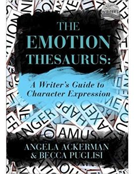 The Emotion Thesaurus: A Writer's Guide To Character Expression by Becca Puglisi