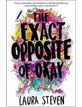 The Exact Opposite Of Okay by Laura Steven