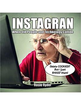 Instagran: When Old People And Technology Collide by Amazon