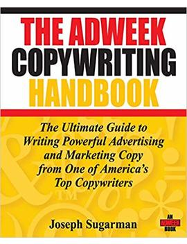 The Adweek Copywriting Handbook: The Ultimate Guide To Writing Powerful Advertising And Marketing Copy From One Of America's Top Copywriters by Joseph Sugarman