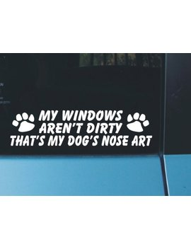My Windows Aren't Dirty That's My Dog's Nose Art by My Signcraft