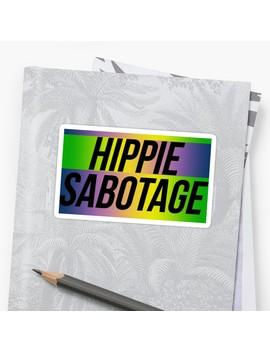 Hippie Sabotage Sticker by Kelsey Gilliam