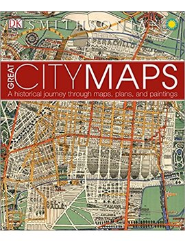 Great City Maps: A Historical Journey Through Maps, Plans, And Paintings by Dk