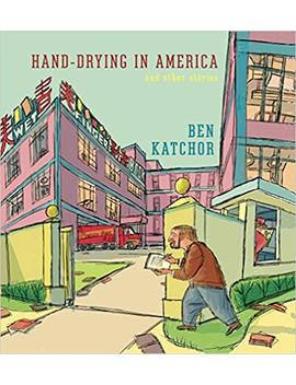 Hand Drying In America: And Other Stories (Pantheon Graphic Library) by Ben Katchor