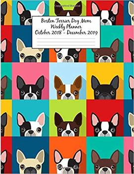 Boston Terrier Dog Mom Weekly Planner October 2018   December 2019: Canine Gift Notebook Planning Organizer For Puppy Lovers by Amazon