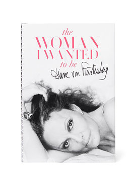 The Woman I Wanted To Be Book, Signed Copy by Dvf