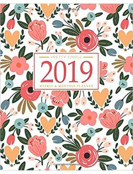 2019 Planner Weekly And Monthly: Calendar + Organizer | Inspirational Quotes And Floral Cover | January 2019 Through December 2019 by Pretty Simple Planners