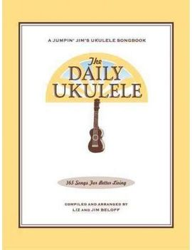 The Daily Ukulele   365 Songs For Better Living by Liz Beloff