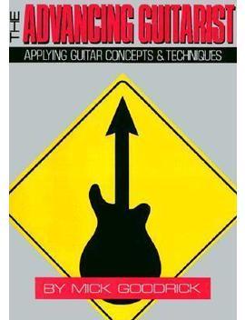 Mick Goodrick : The Advancing Guitarist by Mick Goodrick
