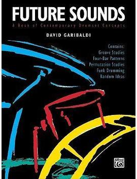 Future Sounds : A Book Of Contemporary Drumset Concepts by David Garibaldi