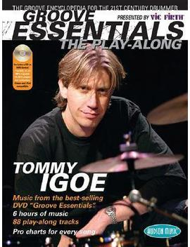 Groove Essentials, The Play Along : The Groove Encyclopedia For The 21st Century Drummer by Tommy Igoe