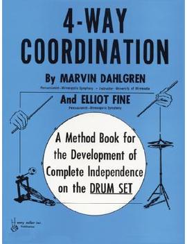 4 Way Coordination : A Method Book For The Development Of Complete Independence On The Drum Set by Marvin Dahlgren